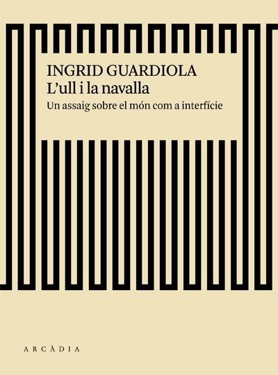 L'ull i la navalla   Ingrid Guardiola      Editorial: Arcàdia   Barcelona, 2018   260 pàgines