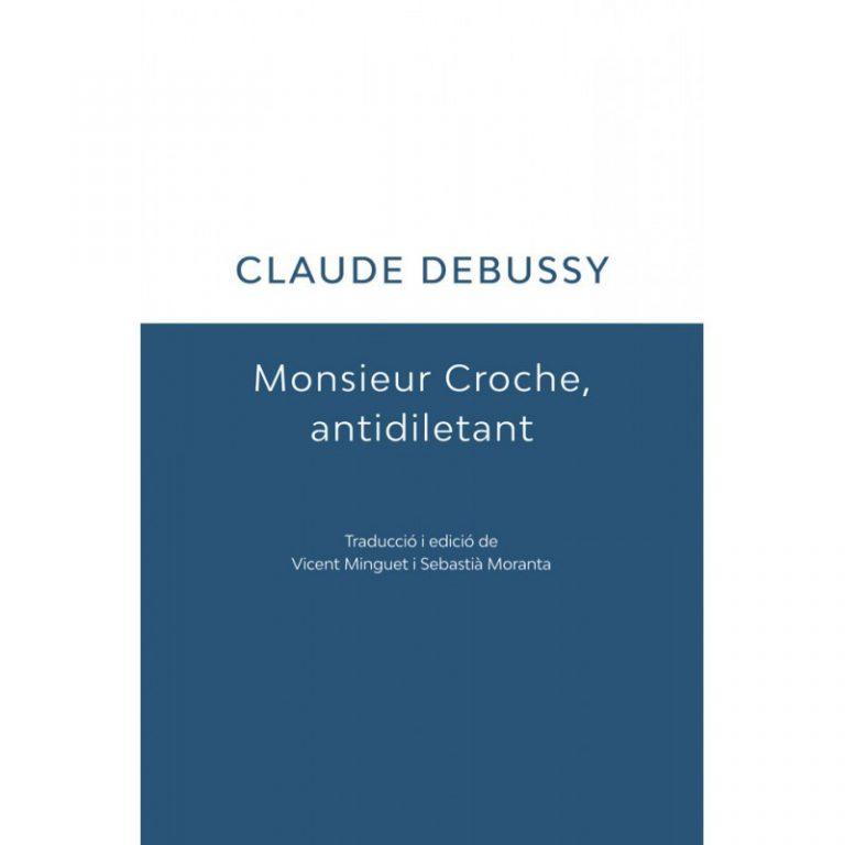 Monsieur Croche, antidiletant   Traducció i edició de Vicent Minguet i Sebastià Moranta   Riurau Editors i Institut d'Estudis de Sociologia i Estètica de la Música, 2018