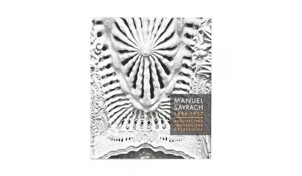 Manuel Sayrach 1886-1937.   Arquitectura i modernisme a Barcelona   Josep M. Montaner, Francesc Fontbona, Manuel Sayrach, Núria Gil Farré, Jaume P.Sayrach   Fotos: Consol Bancells   Direcció de Serveis editorials   Ajuntament de Barcelona, 2018, 240,p.