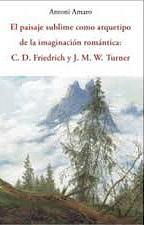 El paisaje sublime como arquetipo de la imaginación. C. D. Friedrich y J. M. W. Turner, d'Antoni Amaro