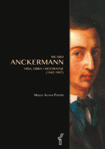 Ricard Anckermann. Vida, obra i mestratge (1842-1907), de Miquel Alenyà